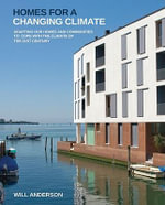 Homes for a Changing Climate : Adapting Our Homes and Communities to Cope with the Climate of the 21st Century - Will Anderson