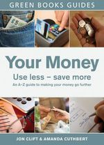 Your Money : Use Less, Save More - Jon Clift