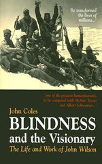 Blindness and the Visionary: The First Daisy Book for All, Containing These CD-ROM Text Versions: Large Print, Daisy Audio and Full Text, Screen Reader and Braille : The Life and Work of John Wilson - Sir John Coles