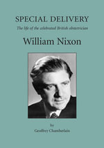 Special Delivery : The Life of the Celebrated British Obstetrician William Nixon - Geoffrey Chamberlain