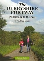 The Derbyshire Portway : Pilgrimage to the Past - a Walking Guide - Stephen Bailey