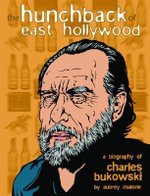 The Hunchback of East Hollywood : A Biography of Charles Bukowski - Aubrey Malone