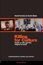 Killing For Culture : Death on Film and the Enigma of Snuff - David Kerekes