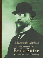 A Mammal's Notebook : The Writings of Erik Satie - Erik Satie