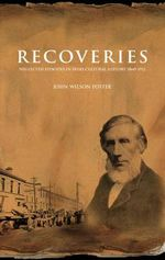 Recoveries : Neglected Episodes in Irish Cultural History 1860-1912 - John Wilson Foster