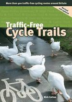 Traffic-free Cycle Trails : More Than 400 Traffic-free Cycling Routes Around Britain - Nick Cotton