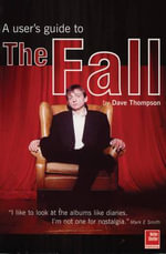 The Fall : A Users Guide - Dave Thompson