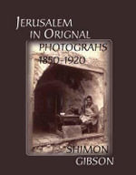 Jerusalem in Original Photographs 1850-1920 - Shimon Gibson