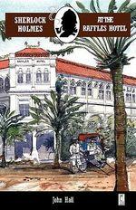 Sherlock Holmes at the Raffles Hotel : Adventures of Sherlock Holmes - John Hall