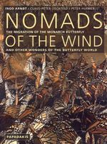 Nomads of the Wind : The Migration of the Monarch Butterfly and Other Wonders of the Butterfly World - Ingo Arndt