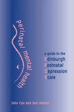 Perinatal Mental Health : A Guide to the Edinburgh Postnatal Depression Scale - John Cox