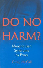 Do No Harm? : Munchausen by Proxy Syndrome - Craig McGill