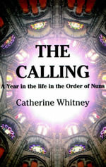 Calling : A Year in the Life in the Order of Nuns - CATHERINE WHITNEY