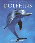 Dolphins : Wildlife Monograph - Jonathan Bird