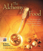 The Alchemy of Food :  The Secrets of the Great Art of Cooking and the Healing Effects of Fine Cuisine - Peter Schleicher