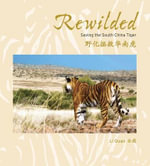 Rewilded, Save China's Tiger : Saving the South China Tiger - Quan Li