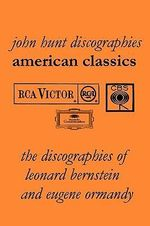 American Classics : The Discographies of Leonard Bernstein and Eugene Ormandy - John Hunt