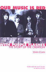 Our Music is Red - with Purple Flashes : The Story of the Creation - Sean Egan
