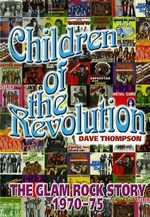 Children of the Revolution : The Glam Rock Encyclopedia - Dave Thompson