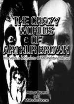 The Crazy Worlds of Arthur Brown : Marvellous Moments of Momentary Marvel - Malcolm Dome