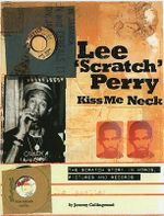 Lee 'Scratch' Perry Kiss Me Neck : The Scratch Story in Words, Pictures and Records - Jeremy Collingwood
