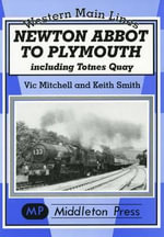 Newton Abbot to Plymouth : Including Totnes Quay - Vic Mitchell