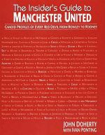 The Insider's Guide to Manchester United : Candid Profiles of Every Red Devil Since 1945 - John Doherty