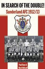 In Search of the Double! : Sunderland AFC 1912/13 - Paul Days