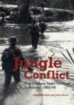 Jungle Conflict : The Durham Light Infantry in Borneo 1965-66 - Ralph J. Harrison