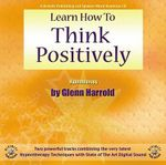 Learn How to Think Positively - Glenn Harrold