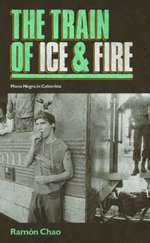 The Train of Ice and Fire : Mano Negra in Colombia - Ramon Chao
