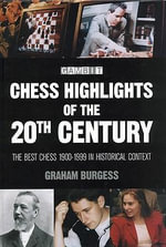 Chess Highlights of the 20th Century : The Best Chess 1900-1999 in Historical Context - Graham Burgess