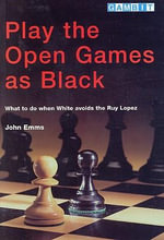Play the Open Games as Black : What to Do When White Avoids the Ruy Lopez - John Emms