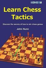Learn Chess Tactics : Discover the Secrets of How to Win Chess Games - John Nunn