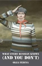 What Every Russian Knows (and You Don't) : Biography of a Language - Olga Fedina