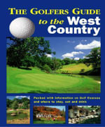 The Golfers Guide to the West Country : Packed with Information on Golf Courses and Where to Stay, Eat and Drink - Kevin Lee