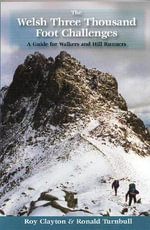 The Welsh Three Thousand Foot Challenges : A Guide for Walkers and Hill Runners - Roy Edward Clayton