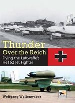 Thunder Over the Reich : Flying the Luftwaffe's He 162 Jet Fighter - Wolfgang Wollenweber