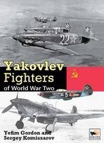 Yakolev Aircraft of World War Two : Hikoki - Gordon Yefim