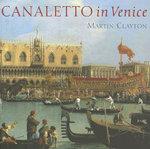 Canaletto in Venice - Martin Clayton
