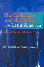 The Collective and the Public in Latin America : Cultural Identities and Political Order - Luis Roniger
