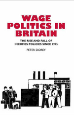Wage Politics in Britain : The Rise and Fall of Incomes Policies Since 1945 - Peter Dorey