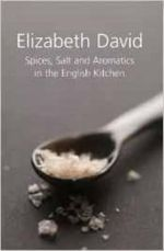 Spices, Salt and Aromatics in the English Kitchen - Elizabeth David