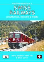 Swiss Railways : Locomotives, Multiple Units and Trams - David Haydock