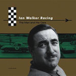 Ian Walker Racing : The Man and His Cars - Julian Balme