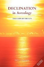 Declination in Astrology : The Steps of the Sun - Paul F. Newman