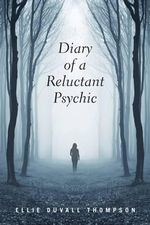 Diary of a Reluctant Psychic - Ellie Duvall Thompson