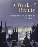 A Work of Beauty : Alexander McCall Smith's Edinburgh - Alexander McCall Smith