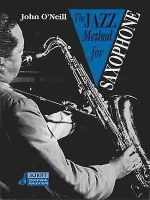 The Jazz Method for Saxophone : Alto Saxophone - John O'Neill