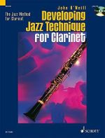 Developing Jazz Technique for Clarinet: v.2 : The Jazz Method for Clarinet - John O'Neill